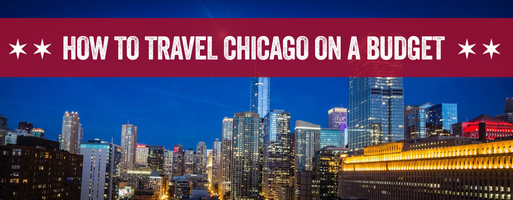 How To Travel to Chicago With a Limited Budget