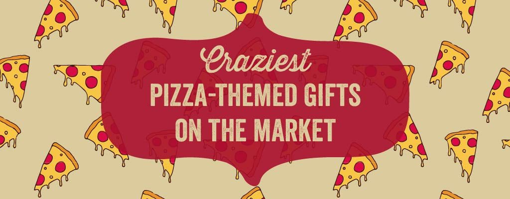 Craziest Pizza-Themed Gifts on the Market