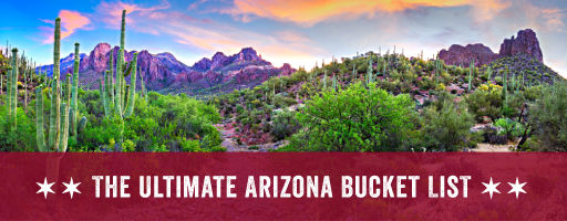 The Ultimate Arizona Bucket List