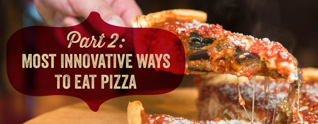 The most innovative ways to eat pizza are explored.
