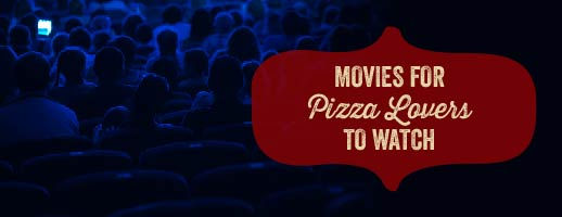 Must see movies for pizza lovers!