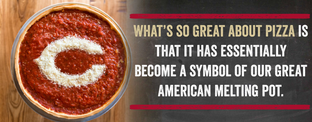 What's so great about pizza is that it has essentially become a symbol of our great American melting pot.
