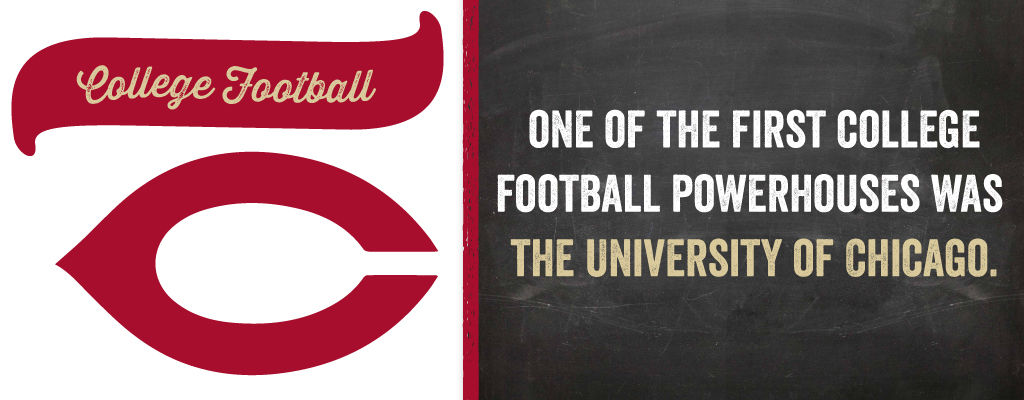 One of the first college football powerhouse was the University of Chicago