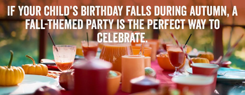 If your child's birthday falls during autumn, a fall-themed party is the perfect way to celebrate