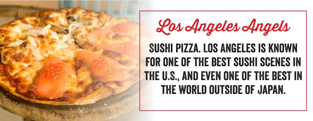 The LA Angels are sushi pizza.