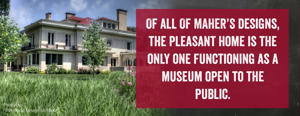 Of all of Maher's designs, the Pleasant Home is the only one functioning as a museum open to the public.