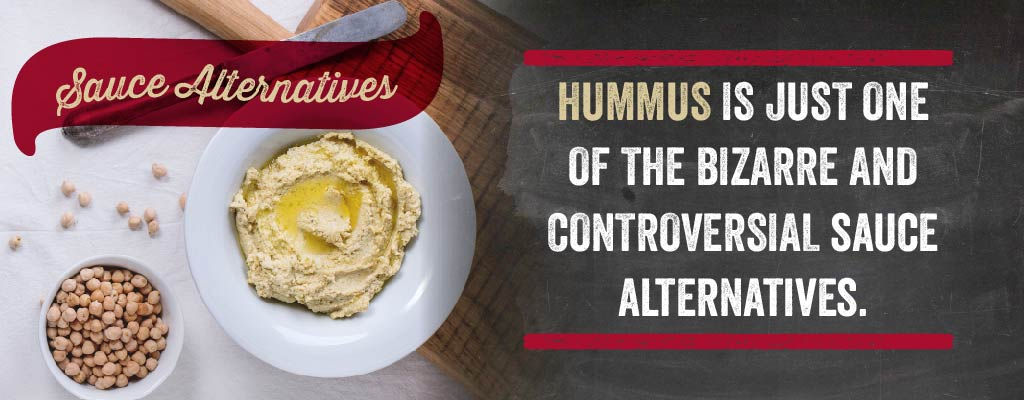 Hummus is just one of the bizarre and controversial sauce alternatives.