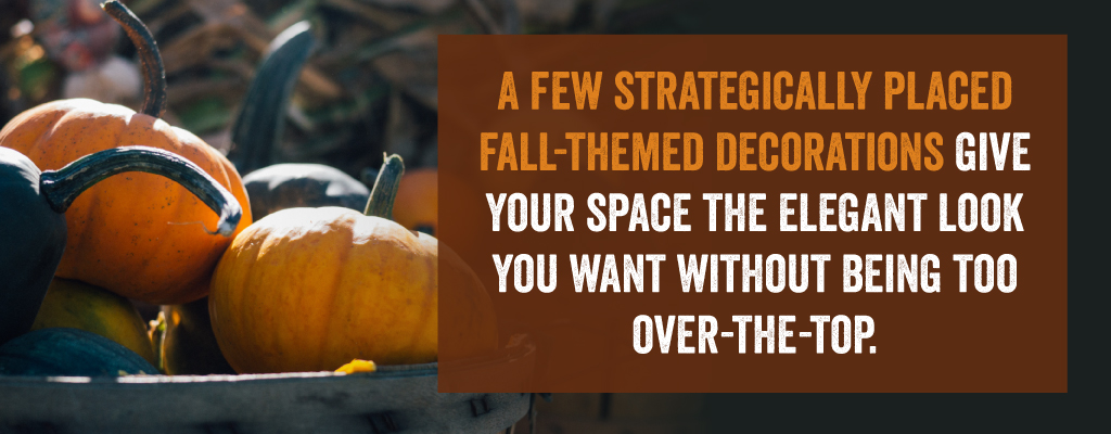 A few strategically placed fall-themed decorations give your space the elegant look you want without being too over-the-top.