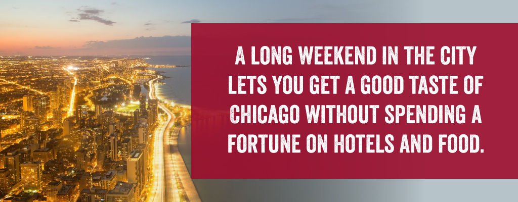 A long weekend is a great way to see Chicago.