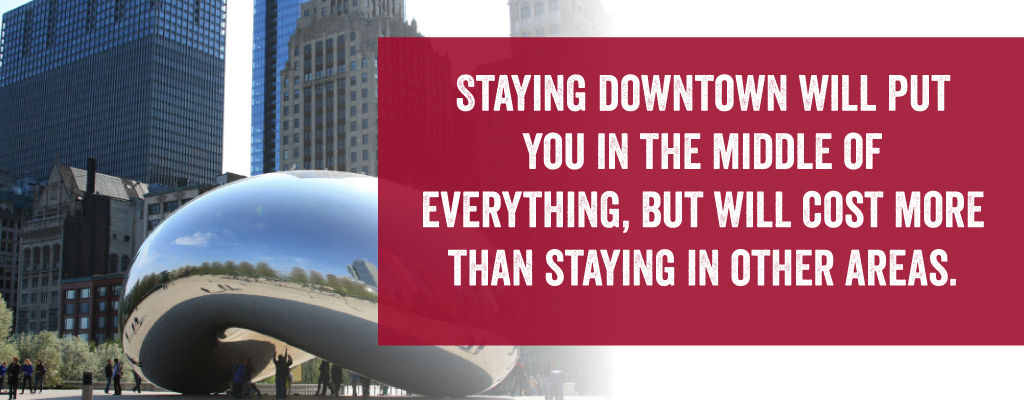Staying Downtown Will Put You In The Middle Of Everything, But Will Cost More Than Staying In Other Areas.
