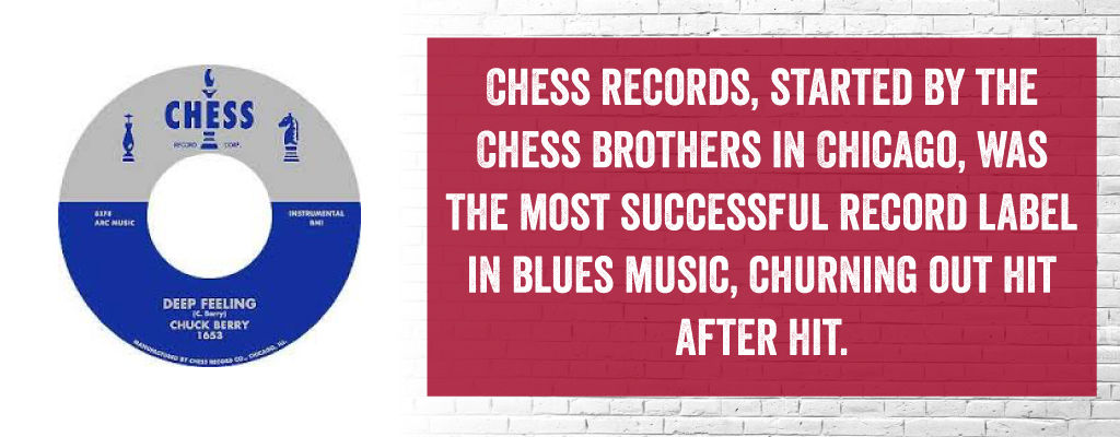 Chess records, started by the Chess brothers in Chicago, was the most successful record label in blues music, churning out hit after hit.