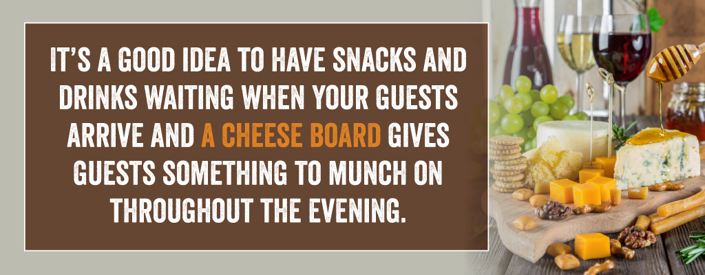 A cheese board gives guests something to snack on.