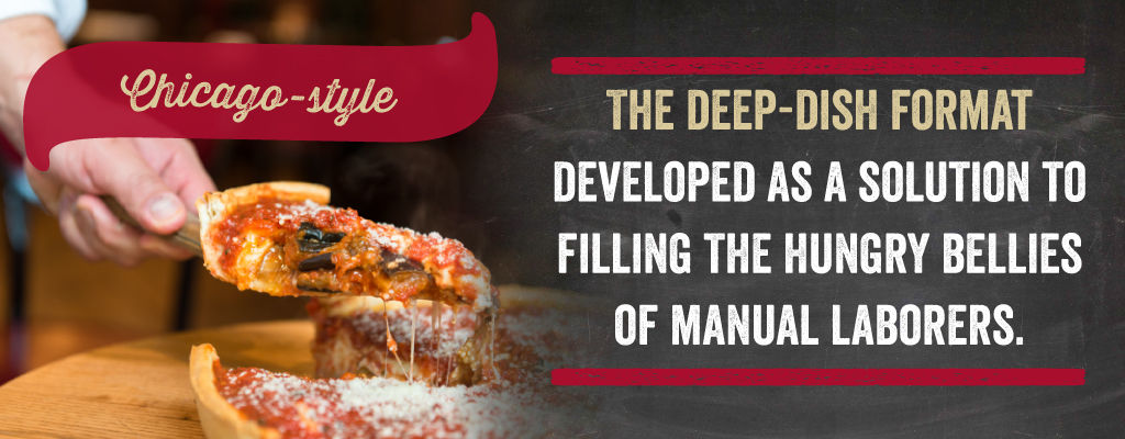 The deep-dish format developed as a solution to filling the hungry bellies of manual laborers.