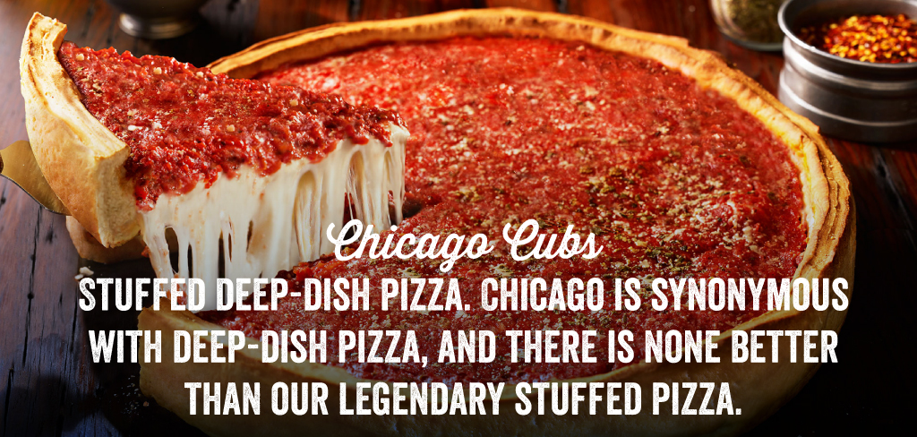 The Cubbies are, of course, stuffed pizza.