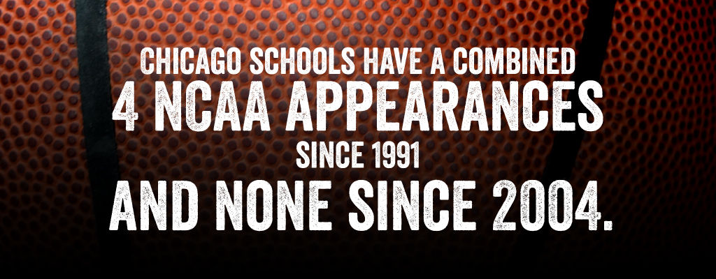 Chicago Schools have a Combined 4 NCAA Appearances since 1991 and none since 2004.