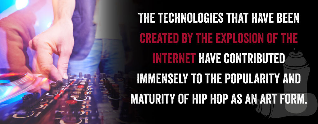 The technologies that have been created by the explosion of the Internet have contributed immensely to the popularity and maturity of hip hop as an art form.