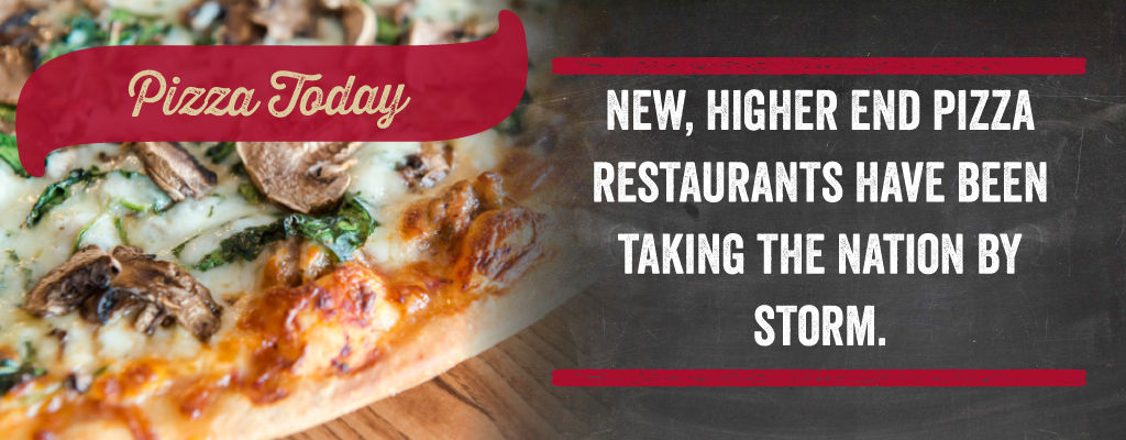 New, higher end pizza restaurants have been taking the nation by storm.