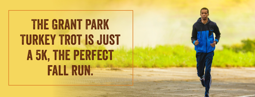 The Grant Park Turkey Trot is just a 5k, the perfect fall run.