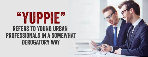 The word yuppie refers to young urban professionals in a somewhat derogatory way.