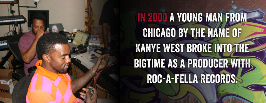 In 2000 a young man from Chicago by the name of Kanye West broke into the bigtime as a producer with Roc-A-Fella records.
