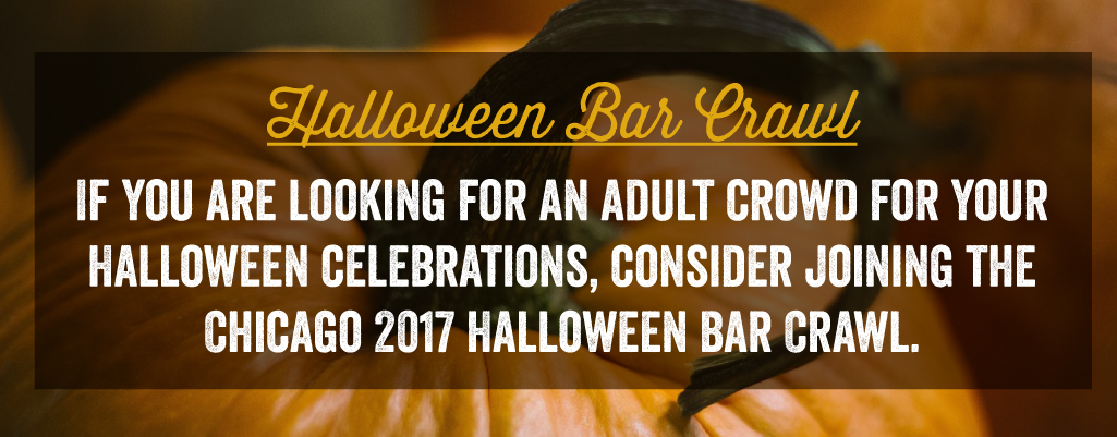 If you are looking for an adult crowd for your Halloween celebrations, consider joining the Chicago 2017 Halloween Bar Crawl.