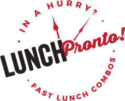 in a hurry? Lunch Pronto! Fast Lunch Combos