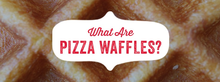What Are Pizza Waffles