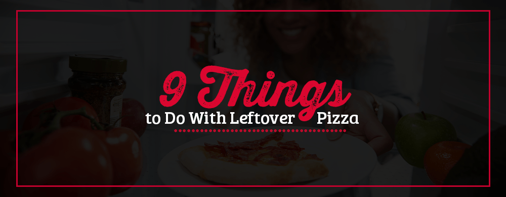 what to do with leftover pizza