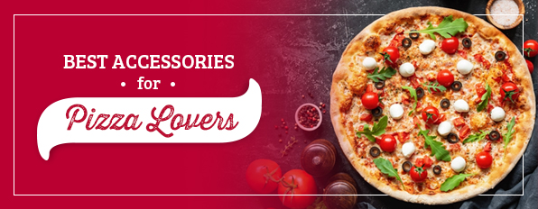 Best Accessories for Pizza Lovers