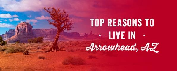 Top Reasons to Live in Arrowhead, AZ