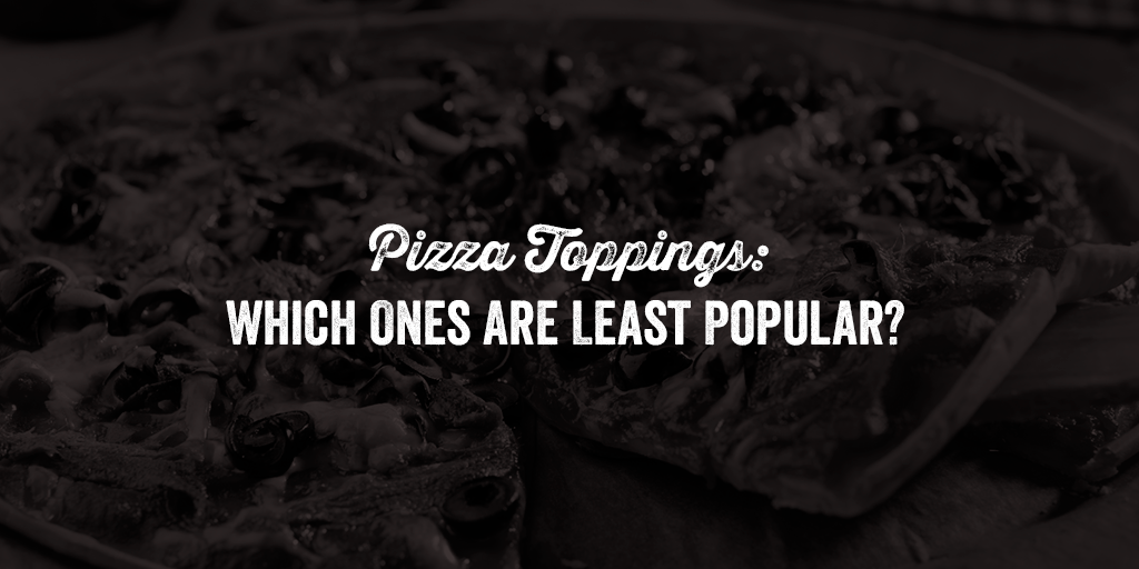 Least Popular Pizza Toppings