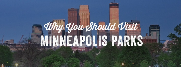 Why You Should Visit Minneapolis Parks