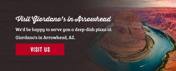 Visit Giordano's in Arrowhead, AZ