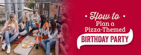 How to Plan a Pizza-Themed Birthday Party
