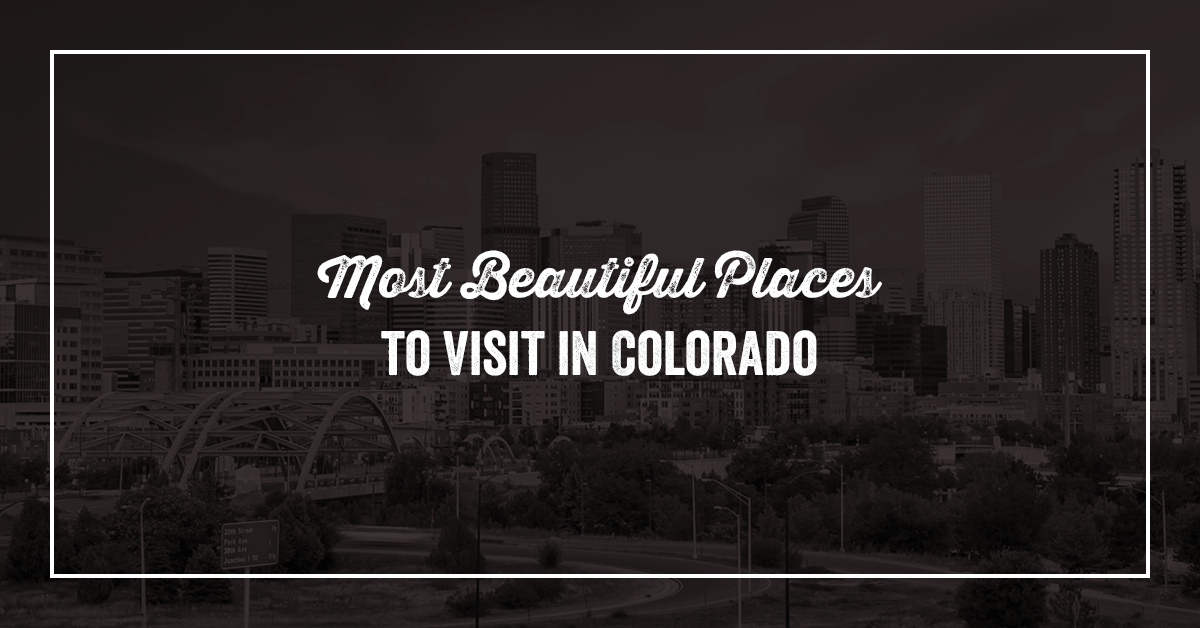 Most Beautiful Places to Visit in Colorado